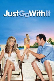 Just Go with It movie in Adam Sandler filmography.