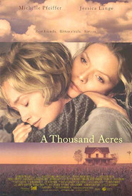A Thousand Acres movie in Jennifer Jason Leigh filmography.