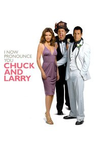 I Now Pronounce You Chuck & Larry movie in Adam Sandler filmography.