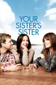 Your Sister's Sister movie in Emily Blunt filmography.