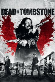 Dead in Tombstone movie in Danny Trejo filmography.