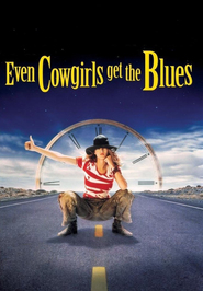 Even Cowgirls Get the Blues movie in Uma Thurman filmography.