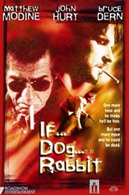 If... Dog... Rabbit... movie in Matthew Modine filmography.