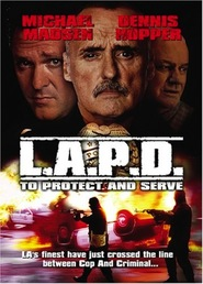 L.A.P.D.: To Protect and to Serve movie in Michael Madsen filmography.