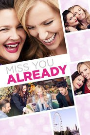 Miss You Already movie in Drew Barrymore filmography.