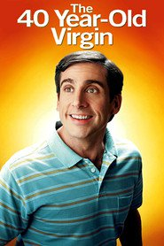 The 40 Year Old Virgin movie in Seth Rogen filmography.