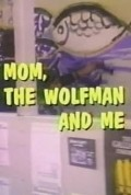 Mom, the Wolfman and Me movie in John Lithgow filmography.