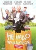 Ne nado pechalitsya movie in Yevgeni Stychkin filmography.