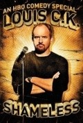 Louis C.K.: Shameless movie in Louis C.K. filmography.