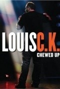 Louis C.K.: Chewed Up movie in Louis C.K. filmography.