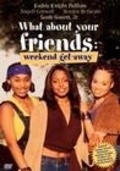 What About Your Friends: Weekend Getaway is the best movie in Kym Whitley filmography.