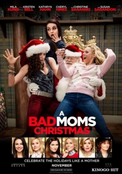 Best movie A Bad Moms Christmas images, cast and synopsis.