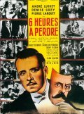 Six heures a perdre movie in Pierre Larquey filmography.